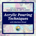 Senior Arts: Acrylic Pouring Techniques with Marlene Wood