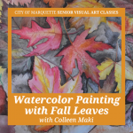 Senior Arts: Watercolor Painting with Fall Leaves w/ Colleen Maki